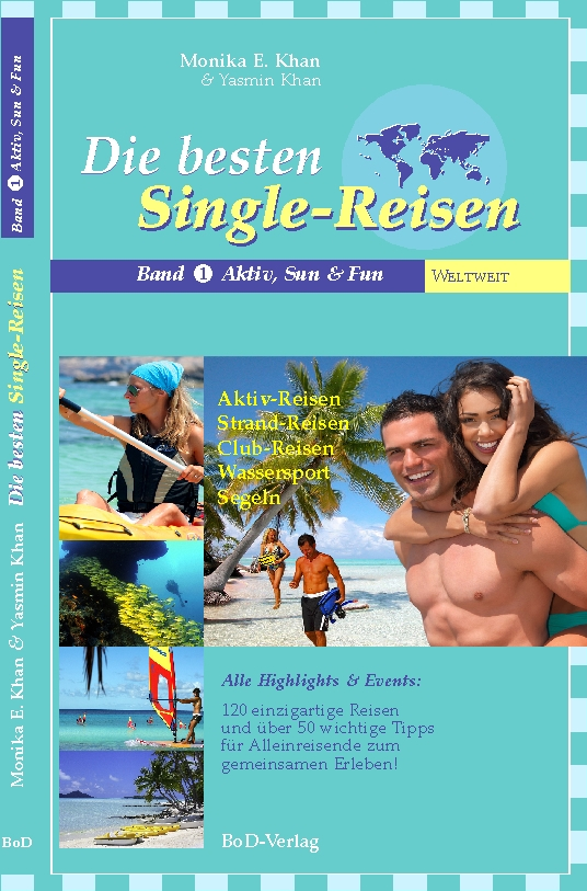 Die besten Single-Reisen, Band 1: Aktiv, Sun & Fun;  Aktiv-, Strand- & Club-Reisen, Wassersport & Segeln